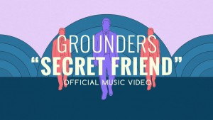 "Grounders – ""Secret Friend"" (Official Music Video)"